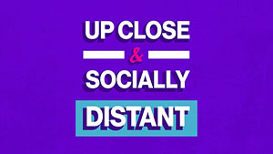 Up Close and Socially Distant